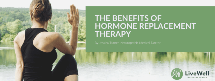Live Well Benefits of Hormone Replacement Therapy